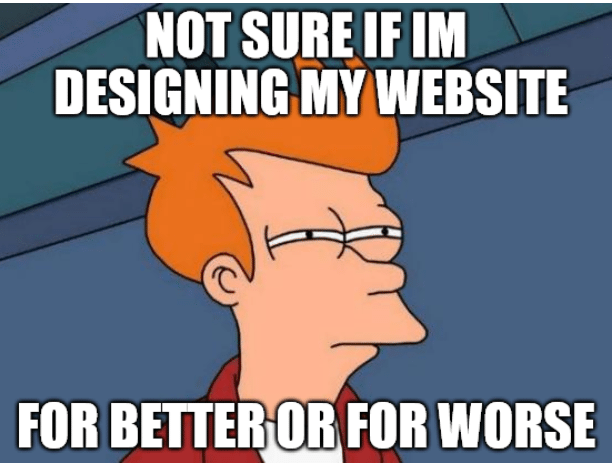 Fry from Futurama - Not sure if I'm designing my website for better or worse (Web design meme)